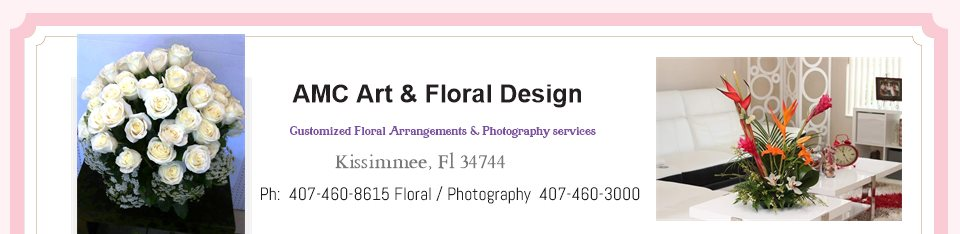 AMC Art & Floral Design - Customized Floral Arrangements & Photography services